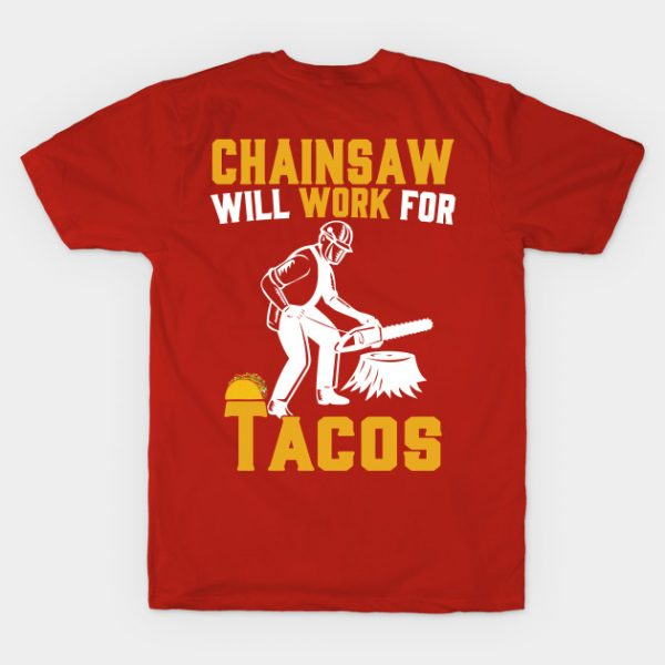 Chainsaw Will Work For Tacos